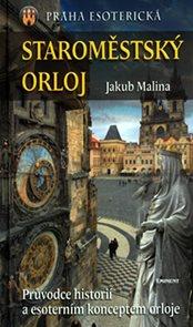 Staroměstský Orloj - Průvodce historií a esoterním konceptem orloje