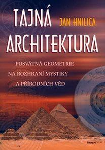Tajná architektura - posvátná geometrie na rozhraní mystiky a přírodních věd