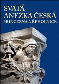 Svatá Anežka Česká - princezna a řeholnice