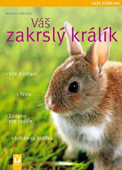 Váš zakrslý králík - Vaše zvířátko - Weglerová Monika - 16,9x23,4