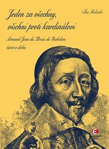 Jeden za všechny, všichni proti kardinálovi - Armand-Jean du Plessis de Richelieu – život a doba