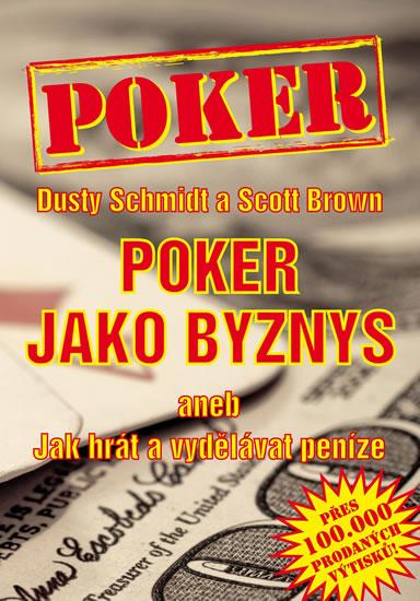 Poker jako byznys aneb jak hrát a vydělávat peníze - Schmidt Dusty, Brown Scott - 15x21,4