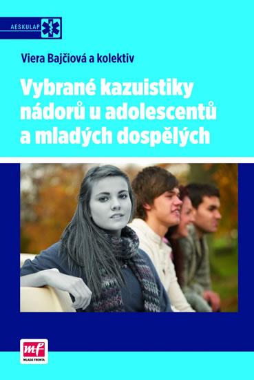 Vybrané kazuistiky nádorů u adolescentů a mladých dospělých - Bajčiová a kolektiv Viera - 15,7x23,3