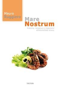Mare Nostrum - Historie, receptury a tajemství středomořské stravy