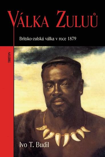 Válka Zuluů - Britsko-zulská válka v roce 1879 - Budil Ivo T. - 16,3x23,9