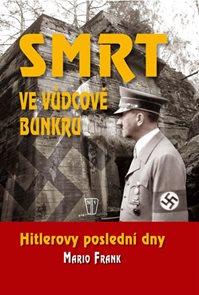 Smrt ve vůdcově bunkru - Hitlerovy poslední dny