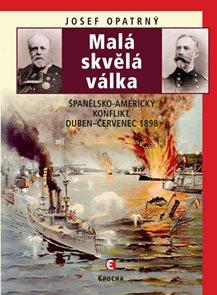 Malá skvělá válka - Španělsko-americký konflikt duben-červenec 1898