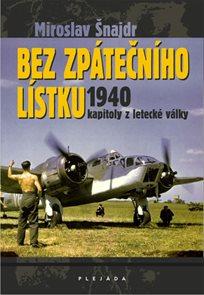 Bez zpátečního lístku 1940 - kapitoly z letecké války