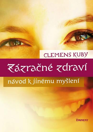 Zázračné zdraví - Návod k jinému myšlení - Kuby Clemens - 15,4x21,1