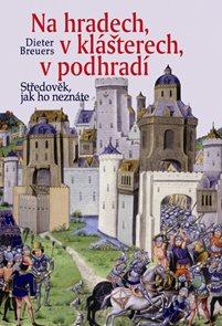 Na hradech, v klášterech, v podhradí - Středověk, jak ho neznáte - 2. vydání