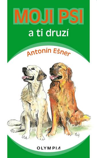 Moji psi a ti druzí - Ešner Antonín - 10,6x17,3