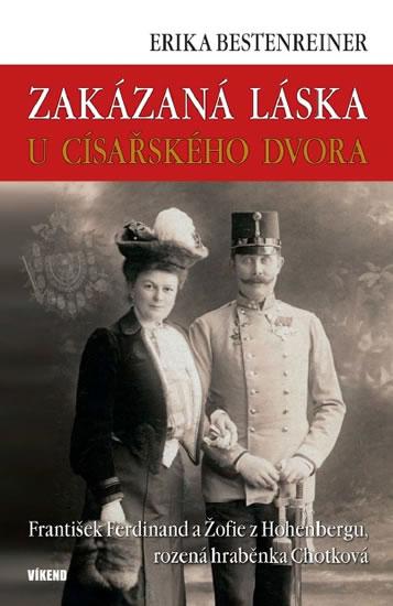 Zakázaná láska u císařského dvora - Franišek Ferdinand a Žofie z Hohenbergu, rozená hraběnka Chotkov - Bestenreinerová Erika - 14,1x20,5