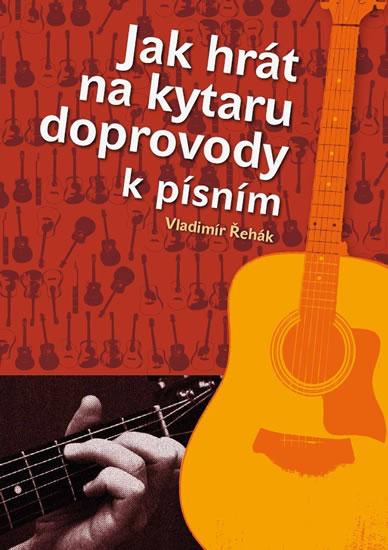 Jak hrát na kytaru doprovody k písním - Řehák Vladimír - 21x29,7