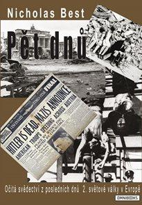 Pět dnů - Očitá svědectví z posledních dnů 2. světové války v Evropě