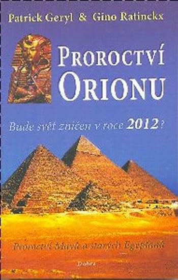 Proroctví Orionu - Bude svět zničet v roce 2012? - Geryl Patrick, Ratinckx Gino, - 13,2x20,1