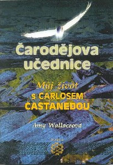 Čarodějova učednice - Můj život s Carlosem Castanedou - Wallaceová Amy - 14,5x20,4