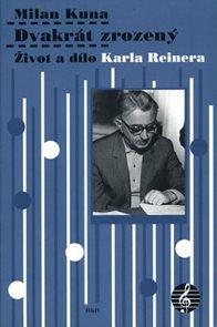 Dvakrát zrozený - Život a dílo Karla Reinera