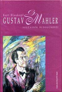 Gustav Mahler - Současník budoucnosti