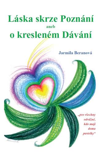 Láska skrze Poznání aneb o kresleném Dávání - Beranová Jarmila - 13x20