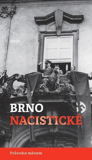 Brno nacistické - Průvodce městem - Brummer Alexandr, Konečný Michal, - 12,3x21,1