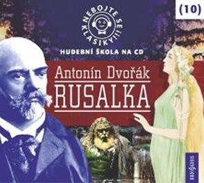 Nebojte se klasiky 10 - Antonín Dvořák: Rusalka - CD