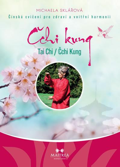 Čchi kung - Tai Chi / Čchi kung - Sklářová Michaela - 13,9x18,8