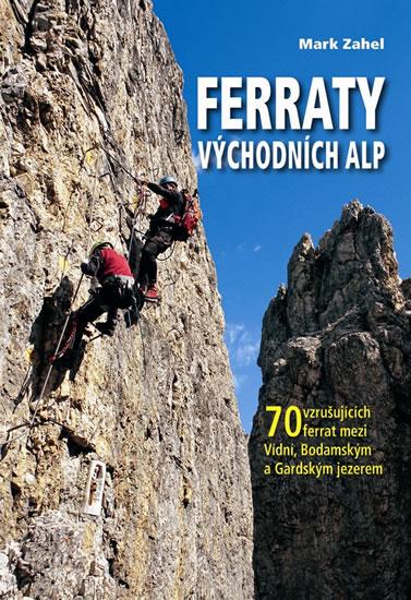 Ferraty Východních Alp - 70 vzrušujících ferrat mezi Vídní, Bodamským a Gardským jezerem - neuveden - 16,5x23,1