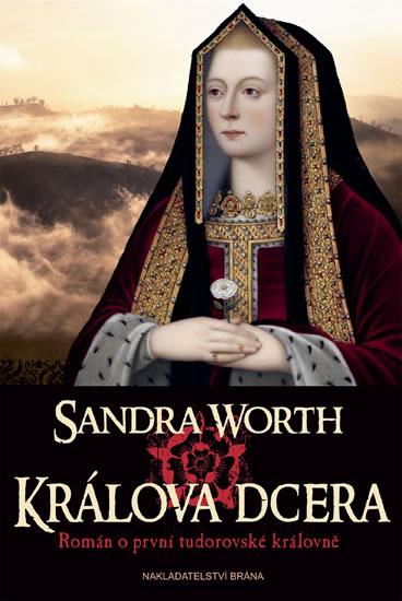 Králova dcera - Román o první tudorovské královně - Worth Sandra - 15,3x21,1