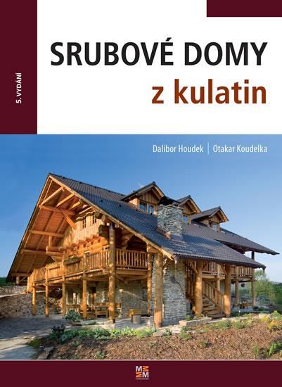 Srubové domy z kulatin - Houdek Dalibor, Koudelka Otakar - 16,6x22,6