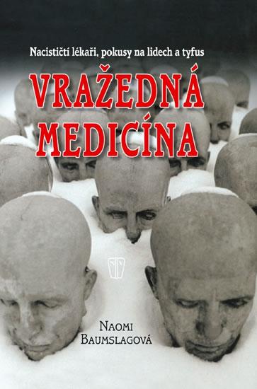 Vražedná medicína - Nacističtí lékaři, pokusy na lidech a tyfus - Baumslag Naomi - 16,8x23,9