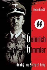 Heinrich Himmler - Druhý muž třetí říše