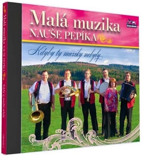 Malá muzika Nauše Pepíka - Kdyby ty muziky nebyly - 1 CD - neuveden - 12,5x14,2