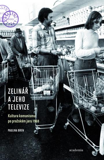 Zelinář a jeho televize - Kultura komunismu po pražském jaru 1968 - Bren Paulina - 14x20,8