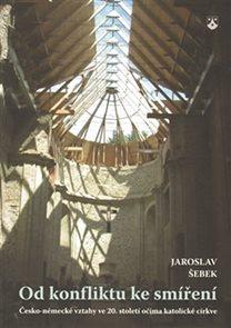 Od konfliktu ke smíření - Česko-německé vztahy ve 20. století očima katolické církve