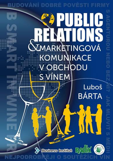 Public relations a marketingová komunikace v obchodu s vínem - Bárta Luboš - 17,3x24,1
