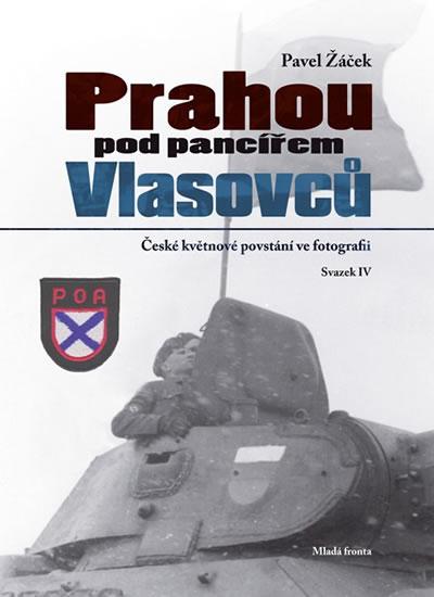 Prahou pod pancířem Vlasovců - České květnové povstání ve fotografii - Žáček Pavel - 17x24