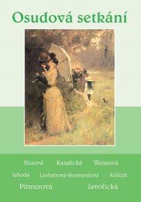 Osudová setkání - Soubor povídek (Javořická, Pittnerová, Husová, Kasalická, Weissová, Jahoda, Linhar