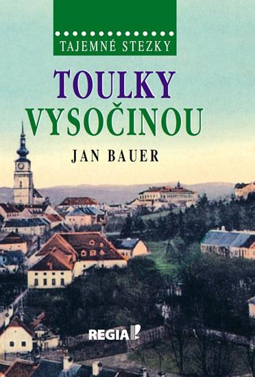 Tajemné stezky - Toulky Vysočinou - Bauer Jan - 15x21, Sleva 15%
