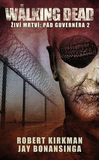The Walking Dead - Živí mrtví 4 - Pád Guvernéra 2 - Kirkman Robert, Bonansinga Jay, - 13x20