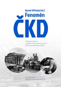 Fenomén ČKD - Příspěvek k dějinám pražského strojírenského průmyslového koncernu Českomoravská-Kolbe