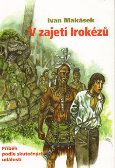 V zajetí Irokézů - Makásek Ivan - 15,8x21,7