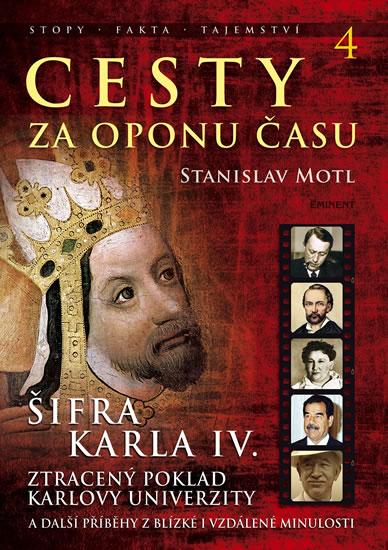 Cesty za oponu času 4 - Šifra Karla IV. - Motl Stanislav - 17,2x24