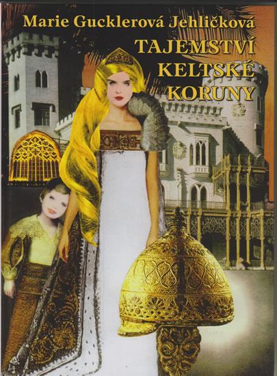 Tajemství keltské koruny - Gucklerová Jehličková Marie - 21x29,7