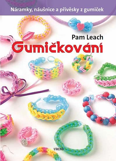 Gumičkování - Náramky, náušnice a přívěsky z gumiček - Leach Pam - 16x22