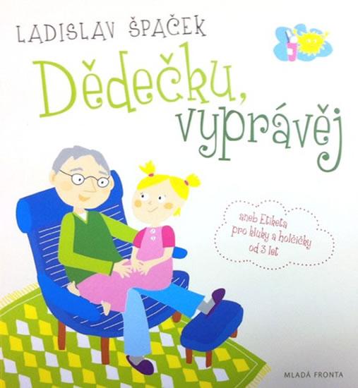 Dědečku, vyprávěj - Etiketa pro kluky a holčičky od tří let - CD - Špaček Ladislav - 13x14